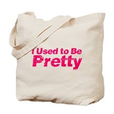 I Used to Be Pretty Tote Bag