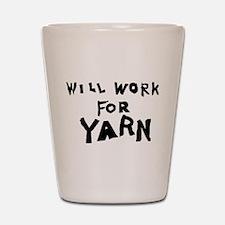 Will Work For Yarn Shot Glass