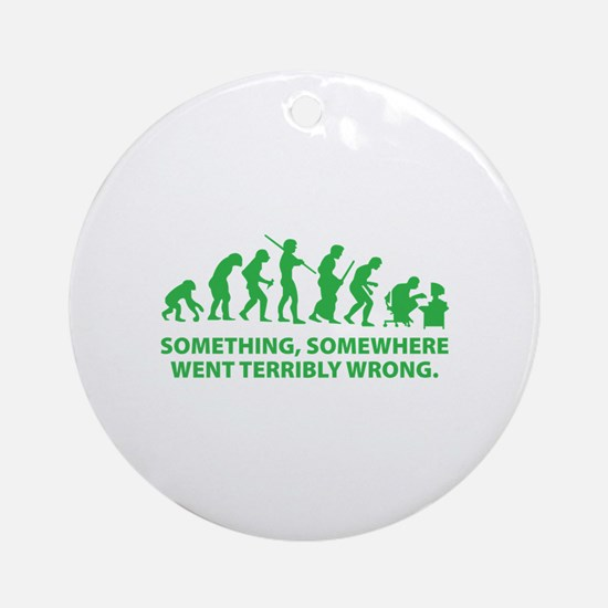 Evolution went wrong Ornament (Round)