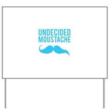 Undecided moustache Yard Sign