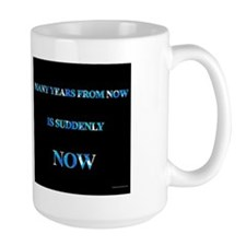 Many Years From Now Is Suddenly Now Mug