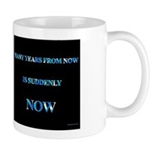 Many Years From Now Is Suddenly Now Small Mug