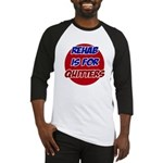 Rehab is for Quitters Baseball Jersey