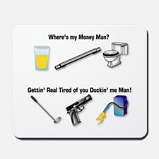 Wheres my Money Man? Mousepad