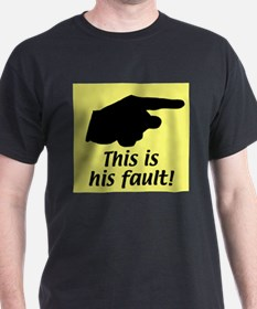 This is his fault! Black T-Shirt
