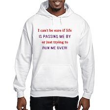 Life Passing Me By Or Running Hoodie Sweatshirt