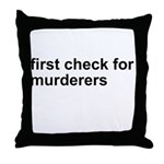 First Check For Murderers Throw Pillow