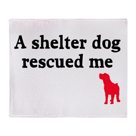 A shelter dog rescued me Throw Blanket