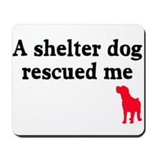 A shelter dog rescued me Mousepad