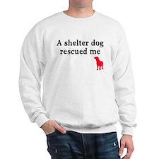 A shelter dog rescued me Sweatshirt