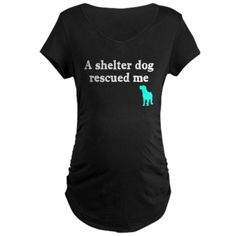A shelter dog rescued me Maternity Dark T-Shirt