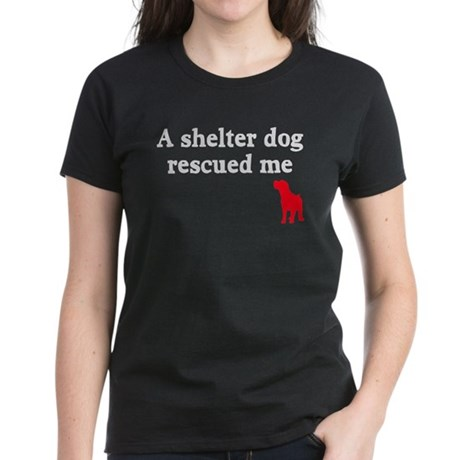A shelter dog rescued me Women's Dark T-Shirt
