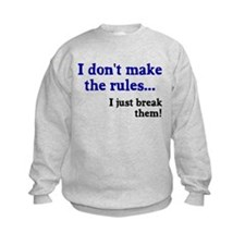 I don't make them I break the Sweatshirt