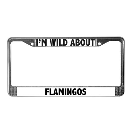 I'm Wild About Flamingos License Plate Frame