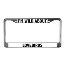 I'm Wild About Lovebirds License Plate Frame