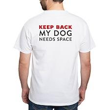 My Dog Needs Space White T-Shirt