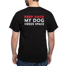 My Dog Needs Space Dark T-Shirt