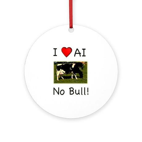 I Love AI No Bull Ornament (Round)
