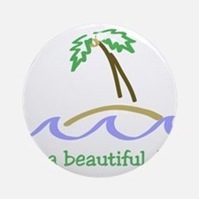 It's a Beautiful Day - Island Ornament (Round)
