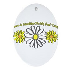 There is Sunshine in My Soul Ornament (Oval)