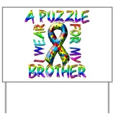I Wear A Puzzle for my Brothe Yard Sign
