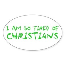 I Am So Tired of Christians Decal