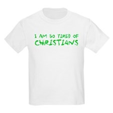 I Am So Tired of Christians T-Shirt