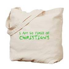 I Am So Tired of Christians Tote Bag