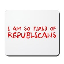 I Am So Tired of Republicans Mousepad