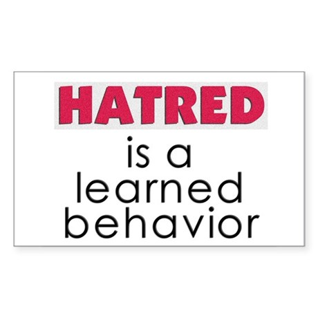 Hatred is a learned behavior Sticker (Rectangle)
