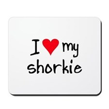 I LOVE MY Shorkie Mousepad