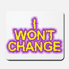 I Won't Change Mousepad