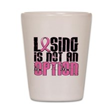 Losing Is Not An Option Breast Cancer Shot Glass