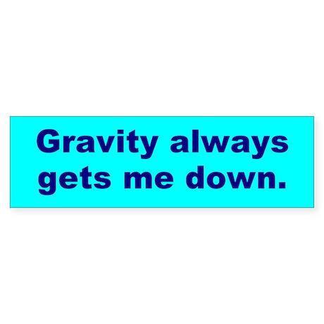 gravity... Bumper Sticker