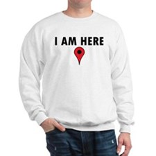 I Am Here Sweatshirt