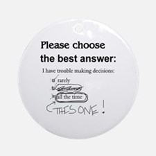 Indecisive - Trouble Making Decisions Ornament (Ro