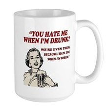 Hate Me When I'm Drunk... Mug