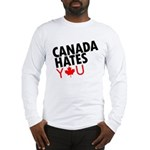 Canada Hates You Long Sleeve T-Shirt