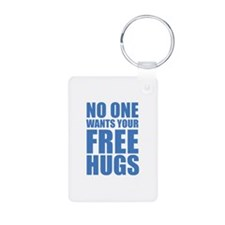 No One Wants Your Free Hugs Keychains