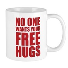 No One Wants Your Free Hugs Mug