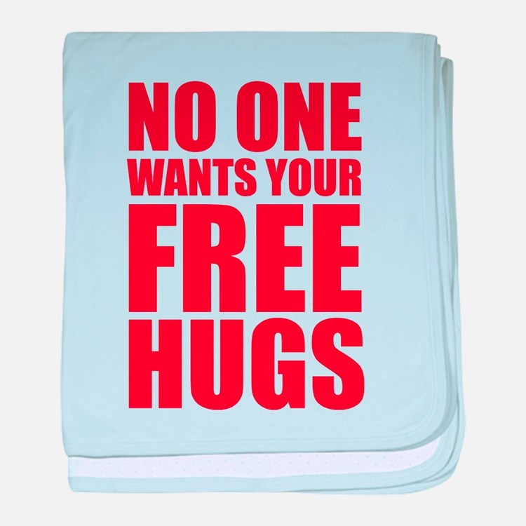 No One Wants Your Free Hugs baby blanket