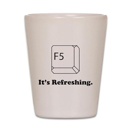 F5 It's Refreshing Shot Glass
