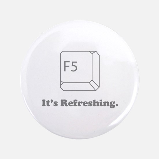 """F5 It's Refreshing 3.5"""" Button"""
