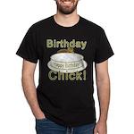 Birthday Chick! Dark T-Shirt