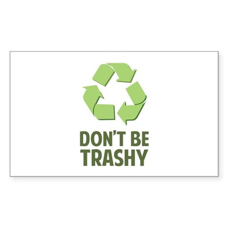 Don't Be Trashy Sticker (Rectangle)