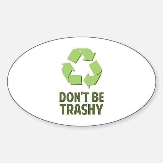 Don't Be Trashy Sticker (Oval)