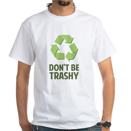 Don't Be Trashy White T-Shirt