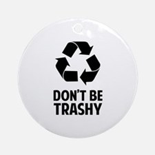 Don't Be Trashy Ornament (Round)