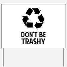 Don't Be Trashy Yard Sign