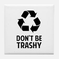 Don't Be Trashy Tile Coaster
